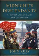 Midnight's Descendants : A History of South Asia Since Partition - John Keay