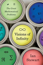 Visions of Infinity : The Great Mathematical Problems - Ian Stewart