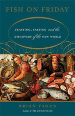 Fish on Friday : Feasting, Fasting and the Discovery of the New World - Brian M. Fagan