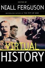 Virtual History : Alternatives and Counterfactuals - Niall Ferguson