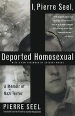 I, Pierre Seel, Deported Homosexual : A Memoir of Nazi Terror - Pierre Seel