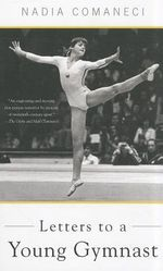 Letters to a Young Gymnast : The Art of Mentoring - Nadia Comaneci