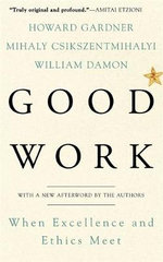 Good Work : When Excellence and Ethics Meet - Howard Gardner