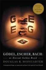 Godel, Escher, Bach : An Eternal Golden Braid - Douglas R. Hofstadter