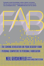 Fab : The Coming Revolution on Your Desktop - From Personal Computers to Personal Fabrication - Neil Gershenfeld