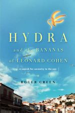 Hydra and the Bananas of Leonard Cohen : A Search for Serenity in the Sun - Roger Green