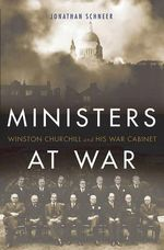 Ministers at War : Winston Churchill and His War Cabinet - Professor Jonathan Schneer