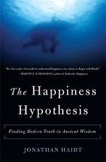 The Happiness Hypothesis : Finding Modern Truth in Ancient Wisdom - Jonathan Haidt