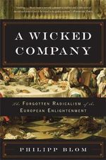 A Wicked Company : The Forgotten Radicalism of the European Enlightenment - Philipp Blom