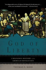 God of Liberty : A Religious History of the American Revolution - Thomas S. Kidd