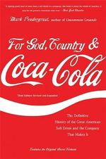 For God, Country & Coca-Cola : The Definitive History of the Great American Soft Drink and the Company That Makes It - Mark Pendergrast