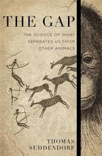 The Gap : The Science of What Separates Us from Other Animals : 1st Edition - Thomas Suddendorf