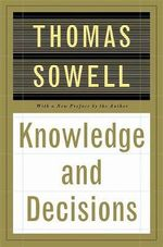 Knowledge and Decisions : And Other Controversial Essays - Thomas Sowell