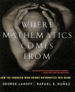 Where Mathematics Come from : How the Embodied Mind Brings Mathematics into Being - George Lakoff