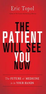 The Patient Will See You Now : The Future of Medicine is in Your Hands - Eric Topol