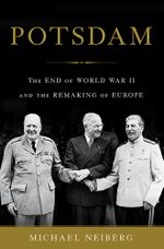 Potsdam : The End of World War II and the Remaking of Europe - Michael Neiberg