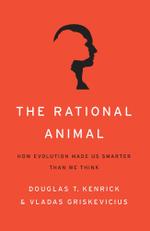 The Rational Animal : How Evolution Made Us Smarter Than We Think - Douglas T. Kenrick