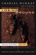 Losing Ground: 10th Anniversry Edition : American Social Policy, 1950-1980 - Charles Murray
