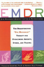 EMDR : The Breakthrough Therapy for Overcoming Anxiety, Stress and Trauma - Francine Shapiro