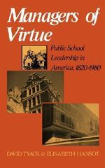 Managers of Virtue : Public School Leadership in America, 1820-1980 - David Tyack