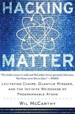 Hacking Matter : Levitating Chairs, Quantum Mirages, and the Infinite Weirdness of Programmable Atoms - Wil McCarthy