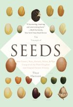 The Triumph of Seeds : How Grains, Nuts, Kernels, Pulses, and Pips Conquered the Plant Kingdom and Shaped Human History - Thor Hanson