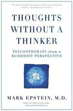 Thoughts Without A Thinker : Psychotherapy from a Buddhist Perspective - Dr. Mark Epstein