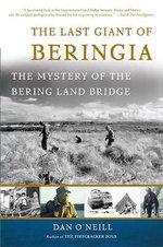 The Last Giant of Beringia : The Mystery of the Bering Land Bridge - Dan O'Neill