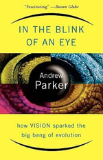 In the Blink of an Eye : How Vision Sparked the Big Bang of Evolution - Andrew Parker