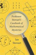 Professor Stewart's Casebook of Mathematical Mysteries - Ian Stewart