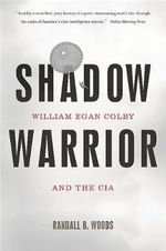 Shadow Warrior : William Egan Colby and the CIA - Randall Bennett Woods