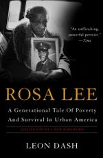 Rosa Lee : A Generational Tale Of Poverty And Survival In Urban America - Leon Dash