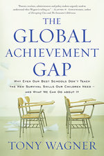 The Global Achievement Gap : Why Even Our Best Schools Don't Teach the New Survival Skills Our Children Needand What We Can Do About It - Tony Wagner
