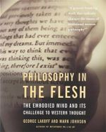 Philosophy in the Flesh : The Embodied Mind and Its Challenge to Western Thought :  The Embodied Mind and Its Challenge to Western Thought - George Lakoff