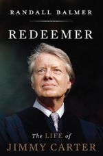 Redeemer : The Life of Jimmy Carter - Randall Herbert Balmer