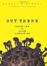 Out There : Mavericks of Black Literature - Darryl Pinckney