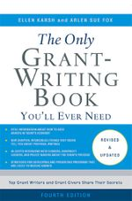 The Only Grant-Writing Book You'll Ever Need : Top Grant Writers and Grant Givers Share Their Secrets - Ellen Karsh