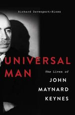 Universal Man : The Lives of John Maynard Keynes - Richard Davenport-Hines