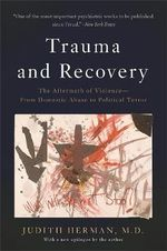 Trauma and Recovery : The Aftermath of Violence--from Domestic Abuse to Political Terror - Judith Lewis Herman