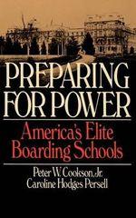 Preparing for Power : America's Elite Boarding Schools - Peter W. Cookson, Jr.