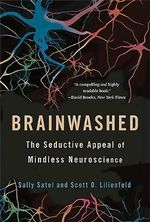 Brainwashed : The Seductive Appeal of Mindless Neuroscience - Sally Satel