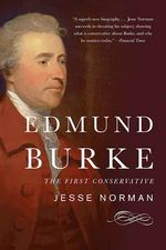 Edmund Burke : The First Conservative - Jesse Norman