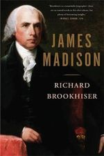 James Madison : The Mainstream Media and Fidel Castro - Richard Brookhiser