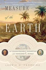 Measure of the Earth : The Enlightenment Expedition That Reshaped Our World - Larrie D. Ferreiro