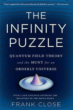 The Infinity Puzzle : Quantum Field Theory and the Hunt for an Orderly Universe - Frank Close
