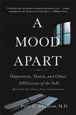 A Mood Apart : Depression, Mania, and Other Afflictions of the Self - Peter C. Whybrow