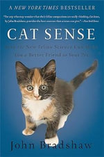 Cat Sense : How the New Feline Science Can Make You a Better Friend to Your Pet - John Bradshaw