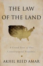 The Law of the Land : A Grand Tour of our Constitutional Republic - Akhil Reed Amar