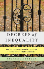 Degrees of Inequality : How the Politics of Higher Education Sabotaged the American Dream - Suzanne Mettler