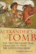 Alexander's Tomb : Two Thousand Years in Search of the Lost Conquerer - Nicholas J. Saunders